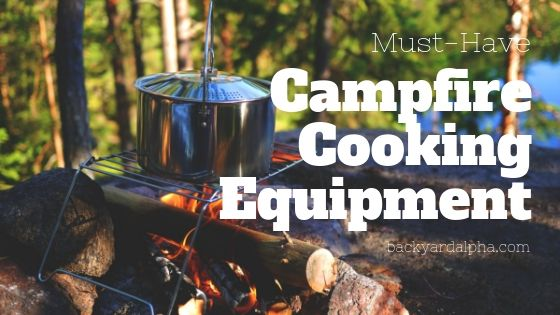 Campfire Cooking Equipment Must-Have Tools