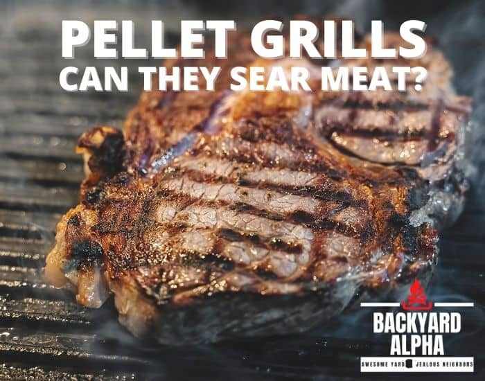 Can Pellet Grills Sear Meat