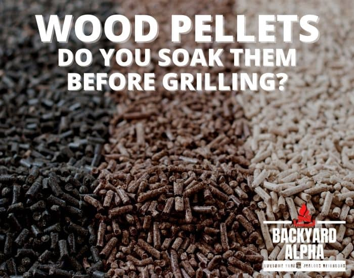 Do You Soak Wood Pellets Before Using Them In Pellet Grills