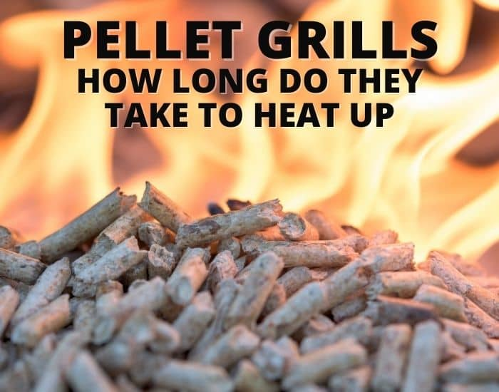 How Long Do Pellet Grills Take To Heat Up
