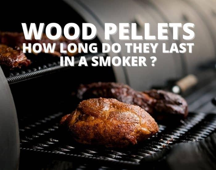 How Long Do Wood Pellets Last In A Smoker?