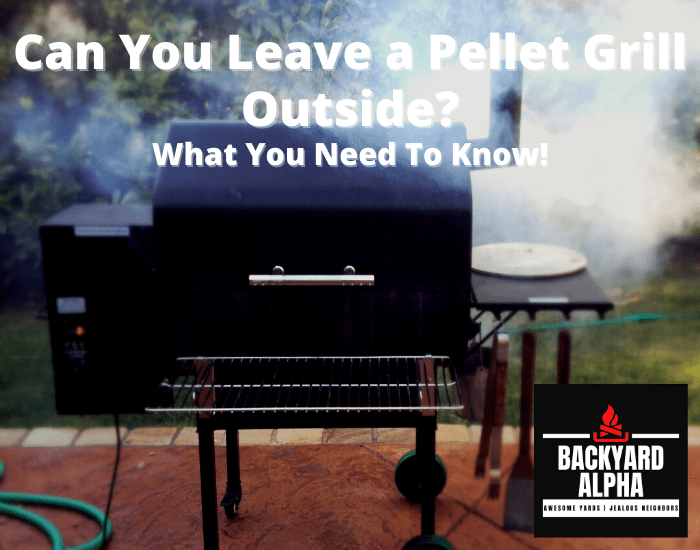 Can You Leave a Pellet Grill Outside
