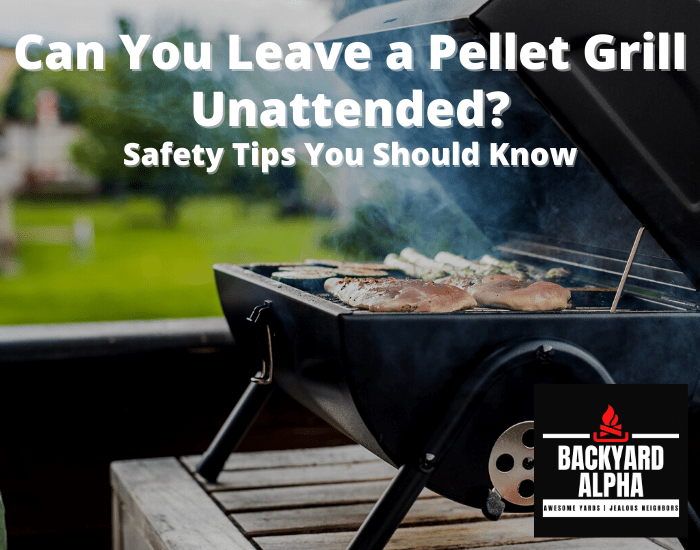 Can You Leave a Pellet Grill Unattended