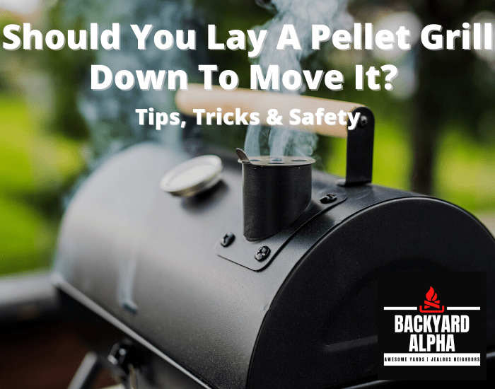 Should You Lay A Pellet Grill Down To Move It Tips, Tricks & Safety